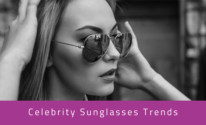 Celebrity Sunglasses Trends