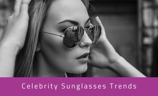 Celebrity Sunglasses Trends